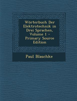 Worterbuch Der Elektrotechnik in Drei Sprachen, Volume 1