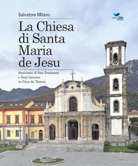 La Chiesa di Santa Maria de Jesu. Santuario di San Francesco e Sant'Antonio in Cava de' Tirreni