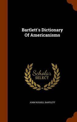 Bartlett's Dictionary of Americanisms