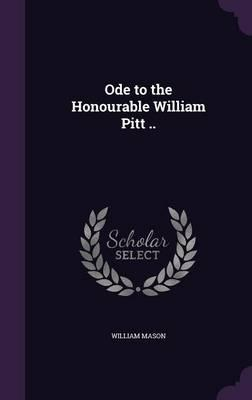 Ode to the Honourable William Pitt ..
