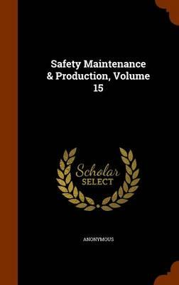 Safety Maintenance & Production, Volume 15