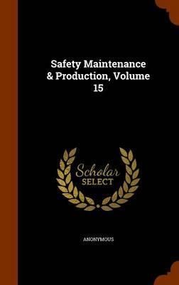 Safety Maintenance & Production, Volume 15