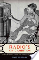Radio's Civic Ambition : American Broadcasting and Democracy in the 1930s