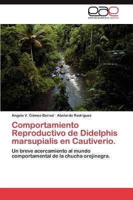 Comportamiento Reproductivo de Didelphis marsupialis en Cautiverio.