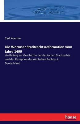 Die Wormser Stadtrechtsreformation vom Jahre 1499