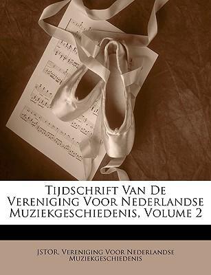 Tijdschrift Van de Vereniging Voor Nederlandse Muziekgeschiedenis, Volume 2