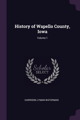 History of Wapello County, Iowa; Volume 1