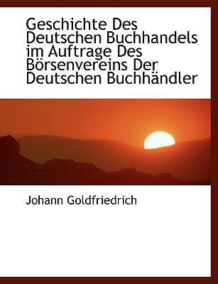 Geschichte Des Deutschen Buchhandels Im Auftrage Des Brsenve