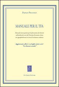 Manuale per il TFA. Manuale teorico-pratico per la formazione dei docenti nell'ambito dei corsi del Tirocinio Formativo Attivo...