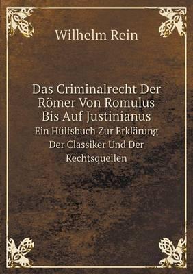 Das Criminalrecht Der Romer Von Romulus Bis Auf Justinianus Ein Hulfsbuch Zur Erklarung Der Classiker Und Der Rechtsquellen