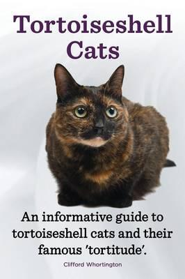Tortoiseshell Cats. an Informative Guide to Tortoiseshell Cats and Their Famous 'Tortitude'