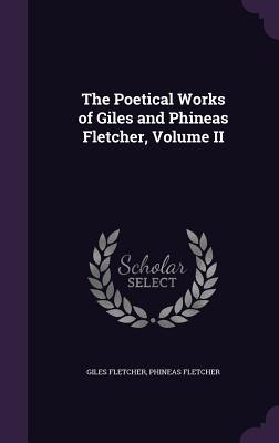The Poetical Works of Giles and Phineas Fletcher, Volume II