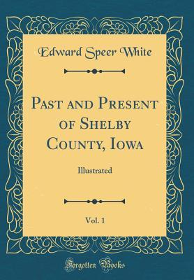 Past and Present of Shelby County, Iowa, Vol. 1