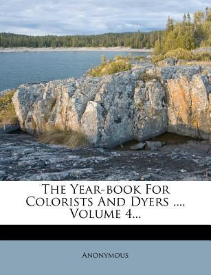 The Year-Book for Colorists and Dyers ..., Volume 4...