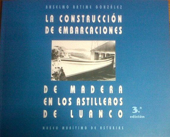 La construcción de embarcaciones de madera en los astilleros de Luanco