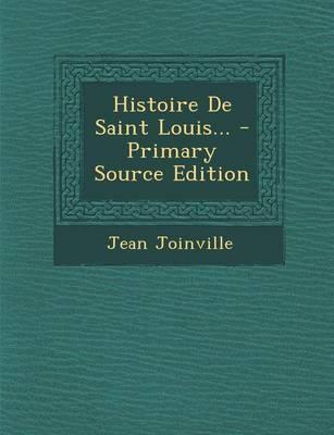 Histoire de Saint Louis... - Primary Source Edition