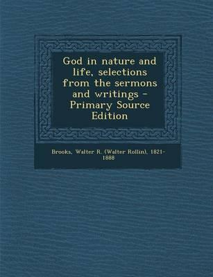 God in Nature and Life, Selections from the Sermons and Writings - Primary Source Edition
