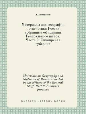 Materials on Geography and Statistics of Russia Collected by the Officers of the General Staff. Part 2. Simbirsk Province