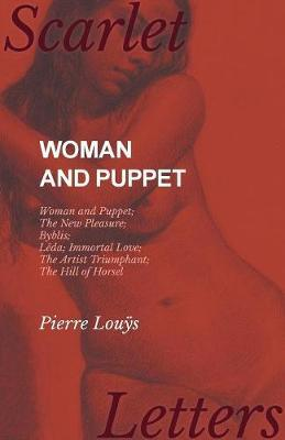 Woman and Puppet - Woman and Puppet; The New Pleasure; Byblis; Lêda; Immortal Love; The Artist Triumphant; The Hill of Horsel