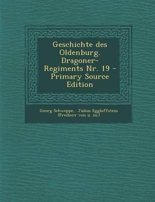 Geschichte Des Oldenburg. Dragoner-Regiments NR. 19