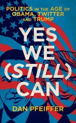 Yes We (Still) Can - Politics in the age of Obama, Twitter and Trump