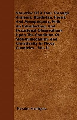 Narrative Of A Tour Through Armenia, Kurdistan, Persia And Mesopotamia, With An Introduction, And Occasional Observations Upon The Condition Of ... And Christianity In Those Countries - Vol. II