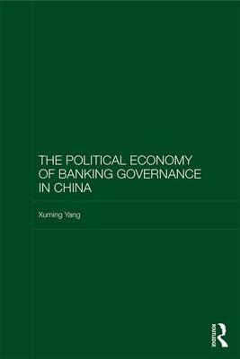 The Political Economy of Banking Governance in China