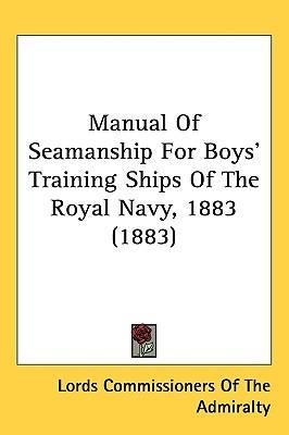 Manual of Seamanship for Boys' Training Ships of the Royal Navy, 1883