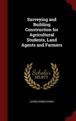 Surveying and Building Construction for Agricultural Students, Land Agents and Farmers