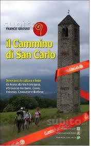 Il cammino di San Carlo. Itinerario di cultura e di fede da Arona alla via Francigena