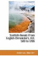 Scottish Annals from English Chroniclers, a D 500 To 1286