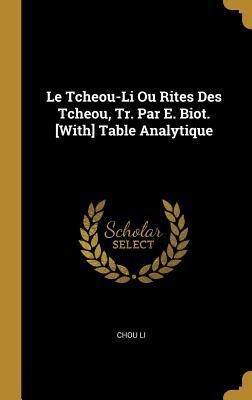 Le Tcheou-Li Ou Rites Des Tcheou, Tr. Par E. Biot. [with] Table Analytique