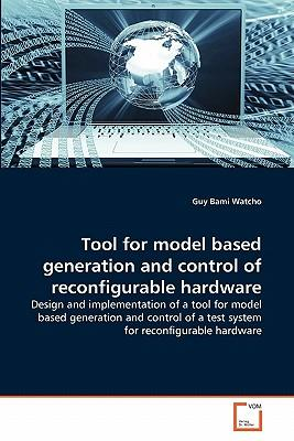 Tool for model based generation and control of reconfigurable hardware