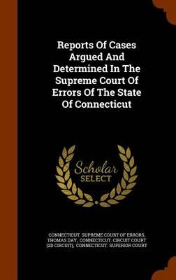 Reports of Cases Argued and Determined in the Supreme Court of Errors of the State of Connecticut