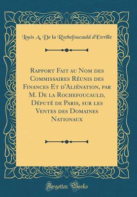 Rapport Fait au Nom des Commissaires Réunis des Finances Et d'Aliénation, par M. De la Rochefoucauld, Député de Paris, sur les Ventes des Domaines Nationaux (Classic Reprint)