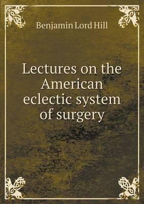 Lectures on the American Eclectic System of Surgery