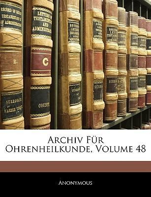 Archiv Für Ohrenheilkunde, ACHTUNDVIERZIGSTER BAND