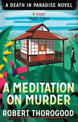 A Meditation On Murder (A Death In Paradise Novel)
