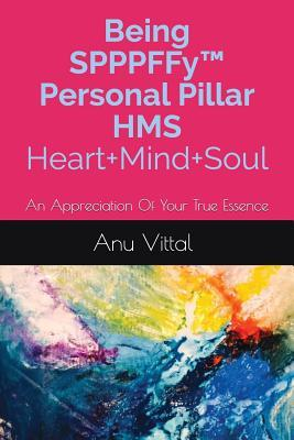 Being SPPPFFy(TM)  Personal Pillar HMS Heart+Mind+Soul