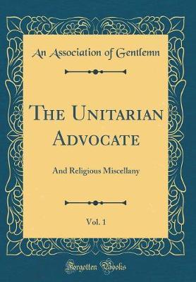 The Unitarian Advocate, Vol. 1