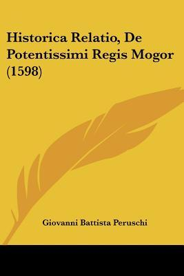 Historica Relatio, de Potentissimi Regis Mogor (1598)