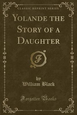 Yolande the Story of a Daughter (Classic Reprint)