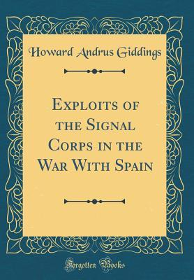 Exploits of the Signal Corps in the War With Spain (Classic Reprint)
