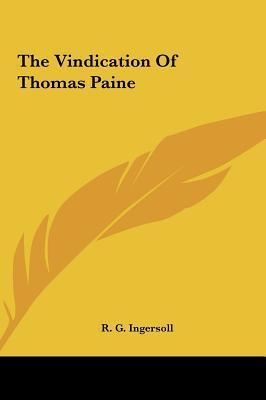 The Vindication of Thomas Paine the Vindication of Thomas Paine