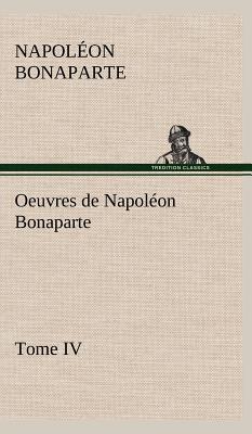 Oeuvres de Napoleon Bonaparte Tome IV