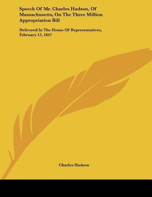 Speech Of Mr. Charles Hudson, Of Massachusetts, On The Three Million Appropriation Bill