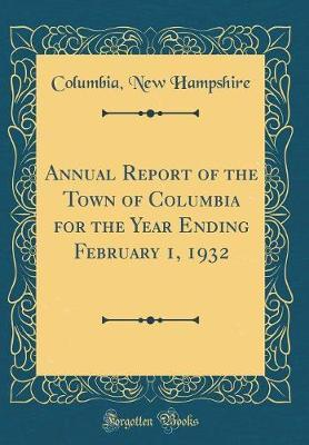 Annual Report of the Town of Columbia for the Year Ending February 1, 1932 (Classic Reprint)