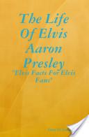 The Life Of Elvis Aaron Presley Elvis Facts For Elvis Fans