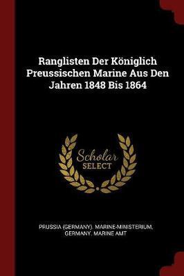 Ranglisten Der Koniglich Preussischen Marine Aus Den Jahren 1848 Bis 1864