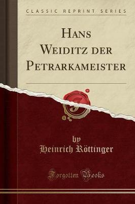 Hans Weiditz der Petrarkameister (Classic Reprint)